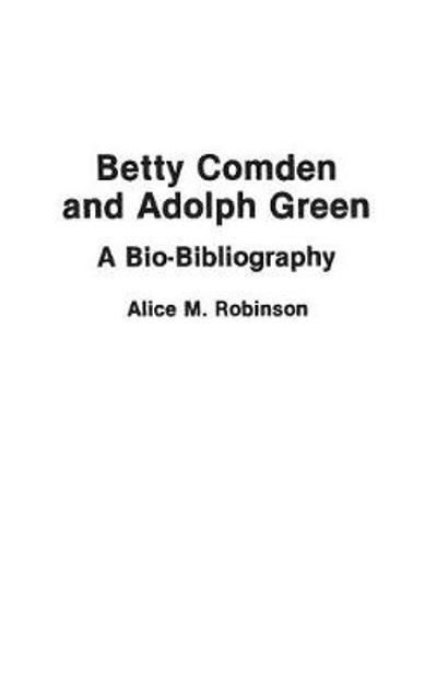 Betty Comden and Adolph Green - Alice Robinson