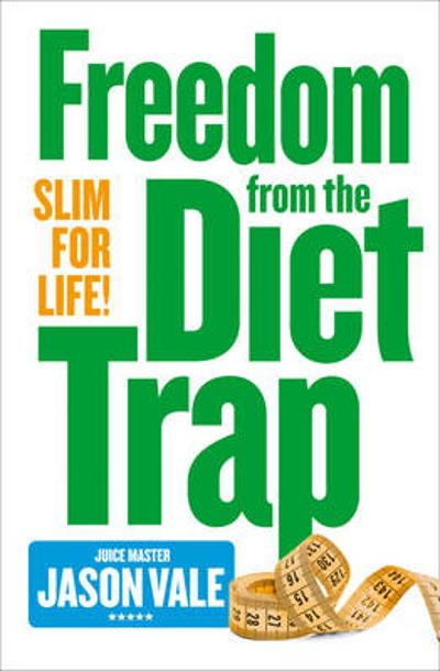 Freedom from the Diet Trap - Jason Vale