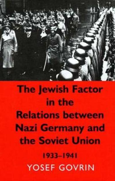 The Jewish Factor in the Relations Between Nazi-Germany and the Soviet Union, 1933-1941 - Yosef Govrin