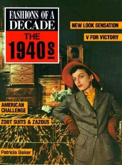 Fashions of A Decade-the 1940s - Patricia Baker