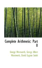 Complete Arithmetic, Part II - David Eugene Smith George Wentworth