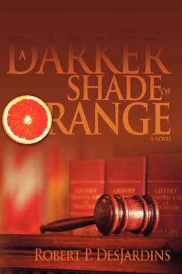 A Darker Shade of Orange - Robert P Desjardins