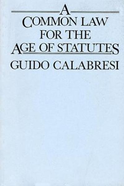 A Common Law for the Age of Statutes - Guido Calabresi