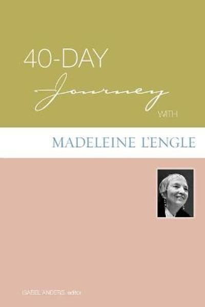 40-day Journey with Madeleine L'Engle - Isabel Anders