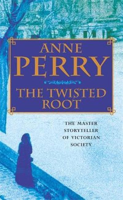 The Twisted Root (William Monk Mystery, Book 10) - Anne Perry