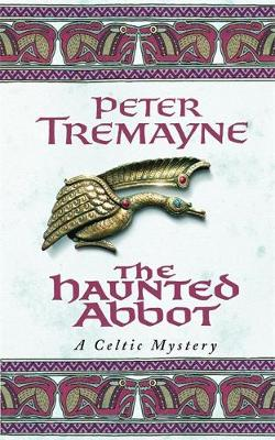 The Haunted Abbot (Sister Fidelma Mysteries Book 12) - Peter Tremayne