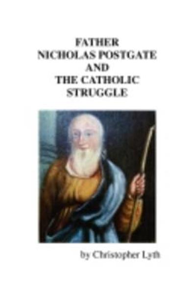 Father Nicholas Postgate and the Catholic Struggle - Christopher Lyth