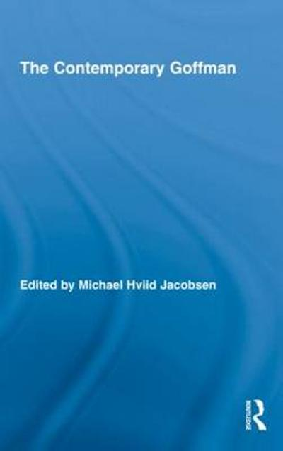 The Contemporary Goffman - Michael Hviid Jacobsen