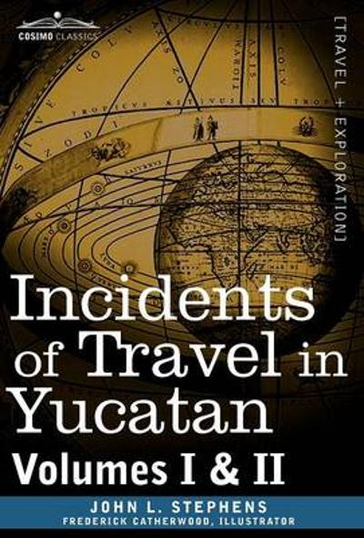 Incidents of Travel in Yucatan, Vols. I and II - John Lloyd Stephens