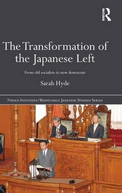 The Transformation of the Japanese Left - Sarah Hyde