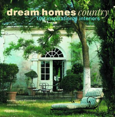 Dream Homes Country: 100 Inspirational Interiors - Andreas von Einsiedel