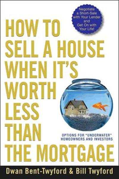 How to Sell a House When It's Worth Less Than the Mortgage - Dwan Bent-Twyford