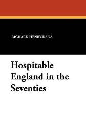 Hospitable England in the Seventies - Richard Henry Dana