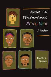 Among the Pandemoniumous Mismaides - Frank Brown
