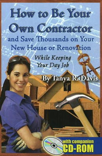 How to Be Your Own Contractor - Tanya R. Davis