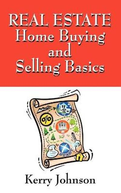 Real Estate Home Buying and Selling Basics - Kerry Johnson