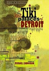 The Lost Tiki Palaces of Detroit - Michael Zadoorian