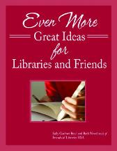 Even More Great Ideas for Libraries and Friends - Sally Gardner Reed Beth Nawalinski
