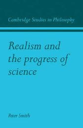 Realism and the Progress of Science - Peter James Smith