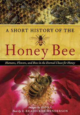 A Short History of the Honey Bee - E. Readicker-Henderson