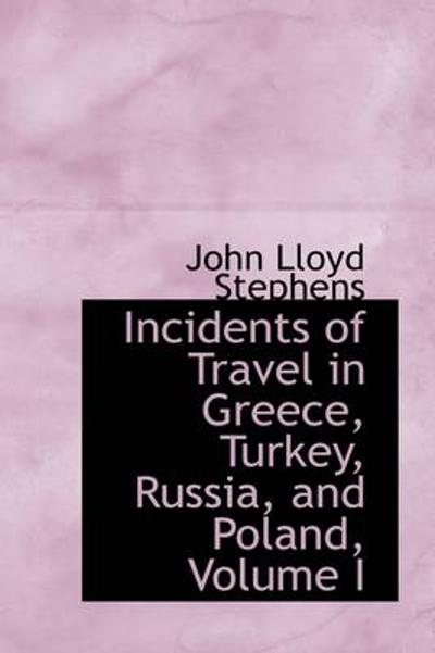 Incidents of Travel in Greece, Turkey, Russia, and Poland, Volume I - John Lloyd Stephens