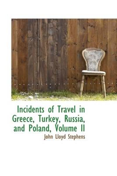Incidents of Travel in Greece, Turkey, Russia, and Poland, Volume II - John Lloyd Stephens