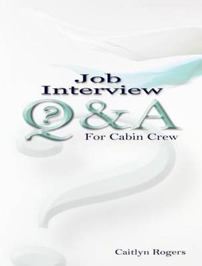 Job Interview Questions and Answers for Cabin Crew - Caitlyn Rogers