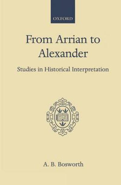 From Arrian to Alexander - A. B. Bosworth
