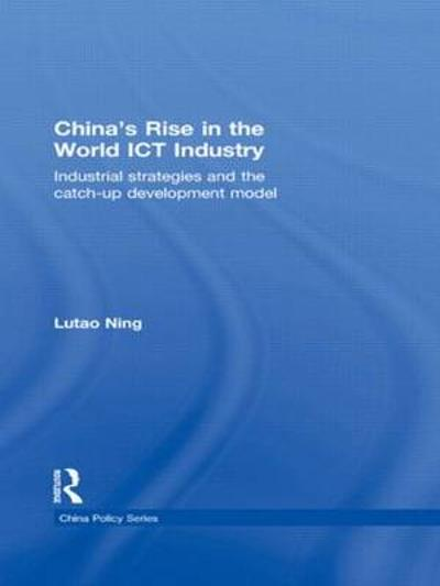 China's Rise in the World ICT Industry - Lutao Ning