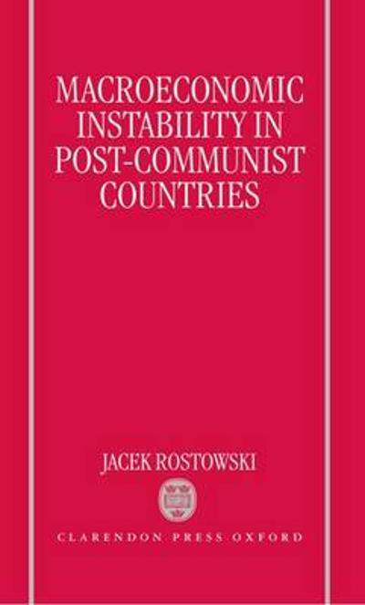 Macroeconomic Instability in Post-Communist Countries - Jacek Rostowski