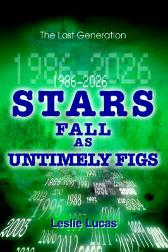 1986-2026 Stars Fall as Untimely Figs - Leslie Lucas