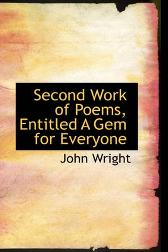 Second Work of Poems, Entitled a Gem for Everyone - John Wright