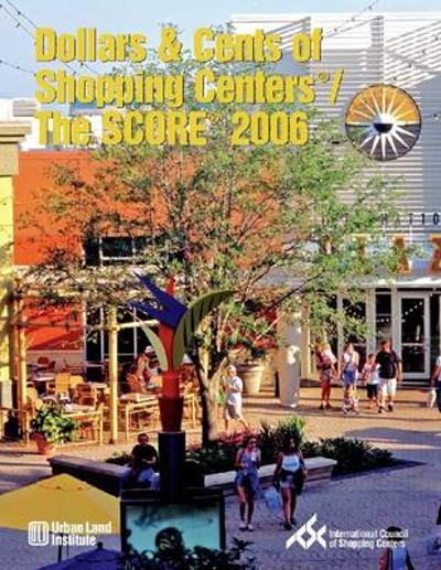 Dollars & Cents of Shopping Centers (R)/The SCORE (R) 2006 - Urban Land Institute