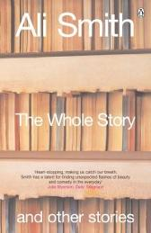 The Whole Story and Other Stories - Ali Smith