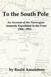 To the South Pole - Roald Amundsen