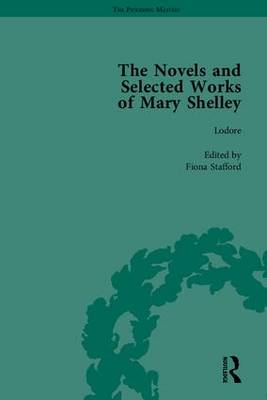 The Novels and Selected Works of Mary Shelley - Betty T. Bennett Mary Wollstonecraft Shelley Jane Blumberg Doucet Devin Fisher Jeanne Moskal Fiona Stafford Nora Crook Pamela Clemit