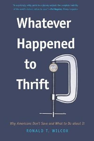Whatever Happened to Thrift? - Ronald T. Wilcox