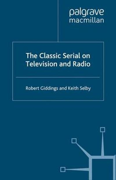 The Classic Serial on Television and Radio - Robert Giddings