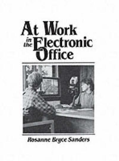 At Work in the Electronic Office - Rosanne Bryce Sanders
