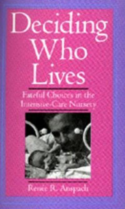 Deciding Who Lives - Renee R. Anspach