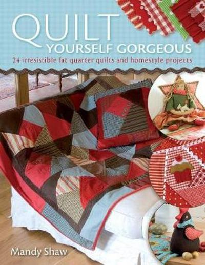 Quilt Yourself Gorgeous - Mandy Shaw