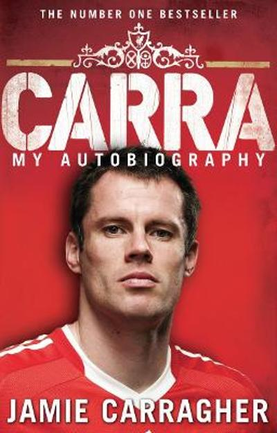 Carra: My Autobiography - Jamie Carragher