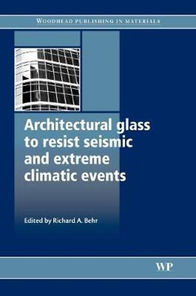 Architectural Glass to Resist Seismic and Extreme Climatic Events - Richard A. Behr