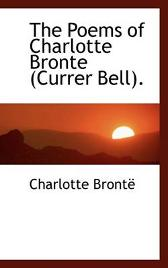 The Poems of Charlotte Bronte (Currer Bell). - Charlotte Bronte
