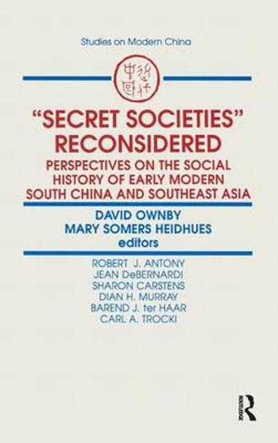 Secret Societies Reconsidered: Perspectives on the Social History of Early Modern South China and Southeast Asia - David Ownby