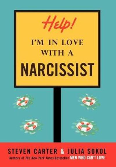 Help! I'm in Love with a Narcissist - Steven Carter
