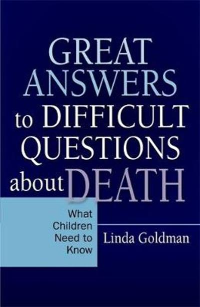 Great Answers to Difficult Questions about Death - Linda Goldman