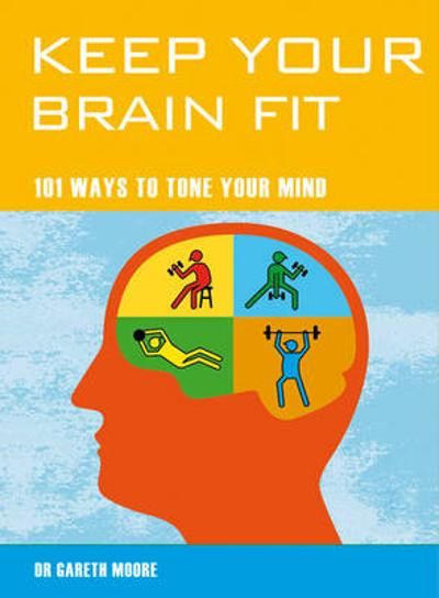 Keep Your Brain Fit - Gareth Moore