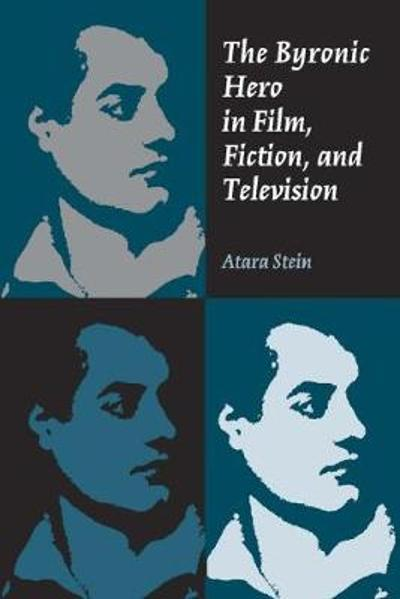 The Byronic Hero in Film, Fiction, and Television - Atara Stein