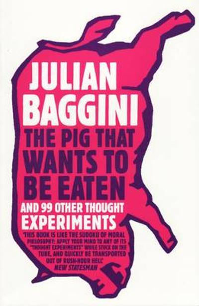 The Pig That Wants To Be Eaten - Julian Baggini